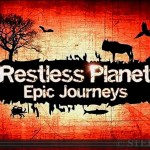 Restless Planet: Epic Journeys (for Nat Geo Wild)